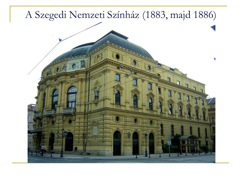 A Szegedi Nemzeti Színház (1883, majd 1886)