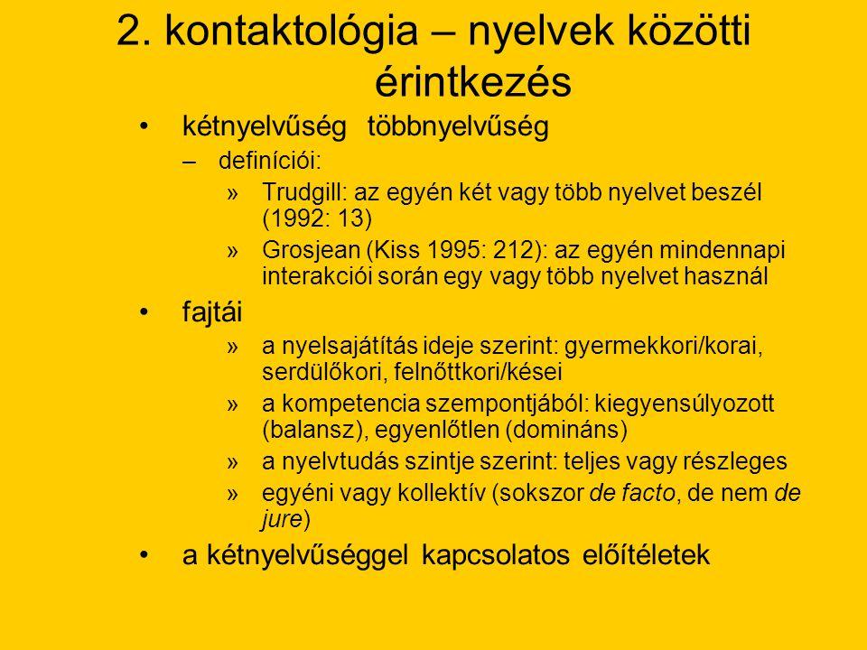 """a nyelvválasztás kérdései: –a nyelvválasztás függ – státusz: »a közösség létszáma, öntudata »politikai és közigazgatási státusza (nyelvtörvény?) »a nyelv fejlettsége és használati köre –nyelvhasználati színterek/tartomány (domain) – Fishman (1965, in Borbély 2001: 132): család, baráti kör, vallás, oktatás-nevelés, munkahely, hivatalos ügyintézés, vásárlás »meghatározzák: résztvevők, téma, színhely –diglosszia: ha egy társadalomban két különböző, funkcionálisan jól elkülönülő kódot használnak (Ferguson 1975, Wardhaugh 1995: 79) –kódváltás: tipikus kétnyelvű beszédmód; """"két vagy több nyelv váltakozó használata ugyanazon a megnyilatkozáson vagy diskurzuson belül (Grosjean 1982: 145, Bartha [1999: 119] fordításában)."""
