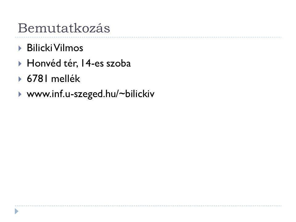 Bemutatkozás  Bilicki Vilmos  Honvéd tér, 14-es szoba  6781 mellék  www.inf.u-szeged.hu/~bilickiv
