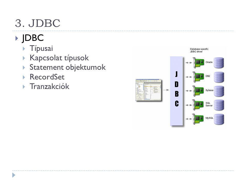 3. JDBC  JDBC  Típusai  Kapcsolat típusok  Statement objektumok  RecordSet  Tranzakciók