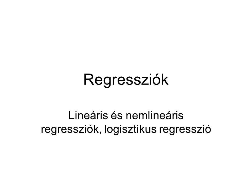 Regressziók Lineáris és nemlineáris regressziók, logisztikus regresszió