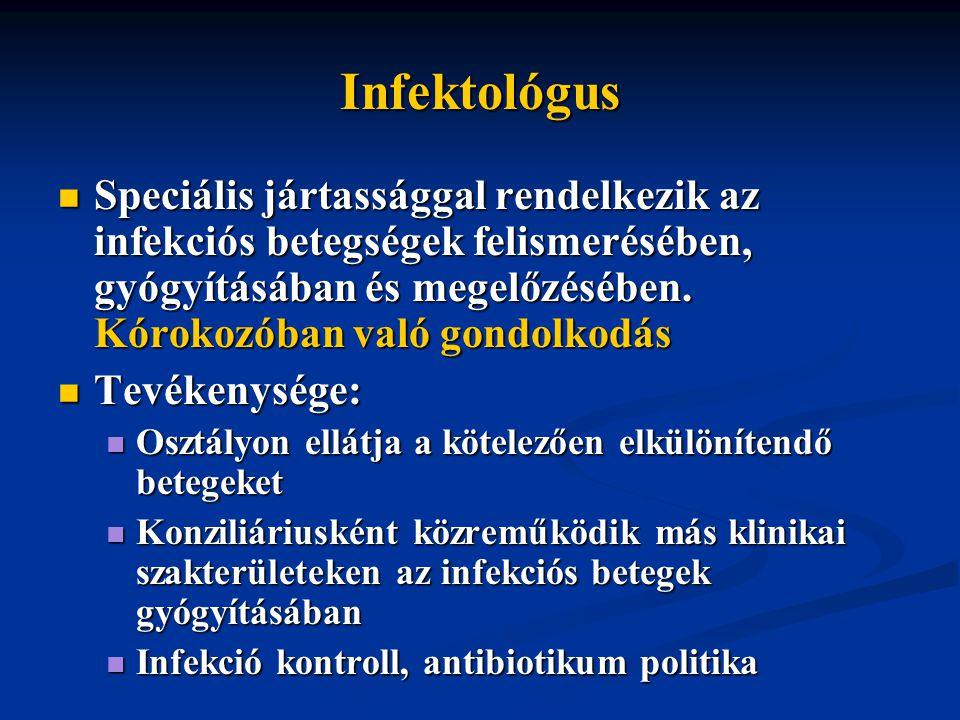 Infektológus Speciális jártassággal rendelkezik az infekciós betegségek felismerésében, gyógyításában és megelőzésében.