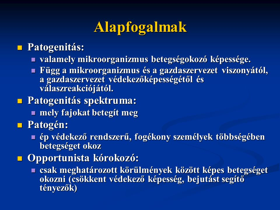 Alapfogalmak Patogenitás: Patogenitás: valamely mikroorganizmus betegségokozó képessége.