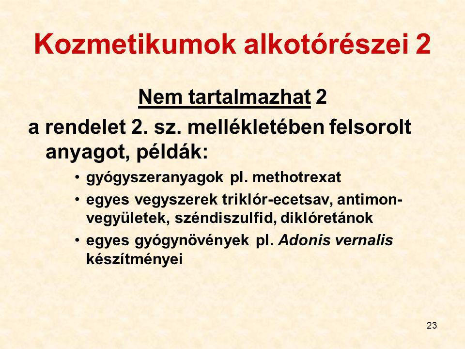 23 Kozmetikumok alkotórészei 2 Nem tartalmazhat 2 a rendelet 2.