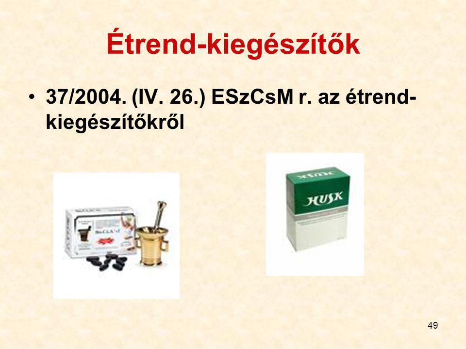 49 Étrend-kiegészítők 37/2004. (IV. 26.) ESzCsM r. az étrend- kiegészítőkről