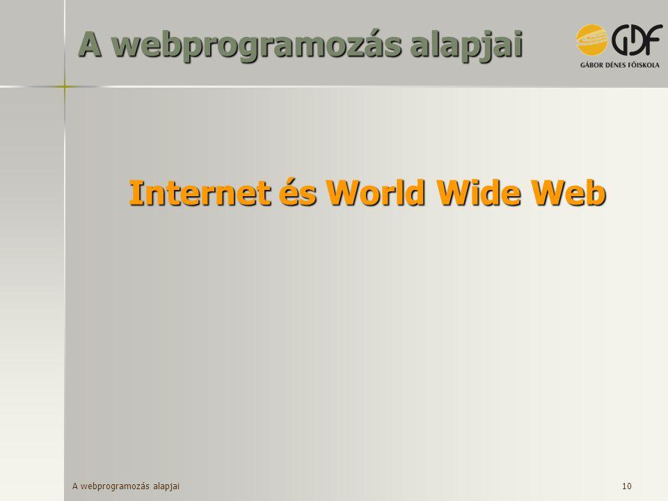 A webprogramozás alapjai 10 Internet és World Wide Web A webprogramozás alapjai