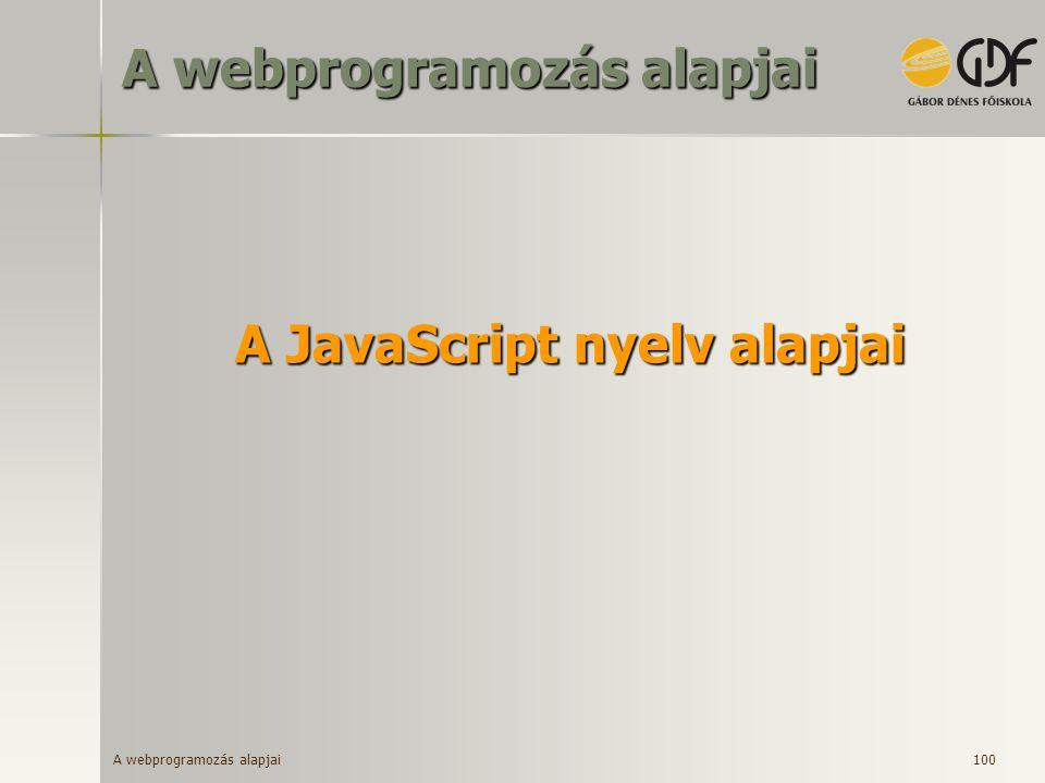 A webprogramozás alapjai 100 A JavaScript nyelv alapjai A webprogramozás alapjai
