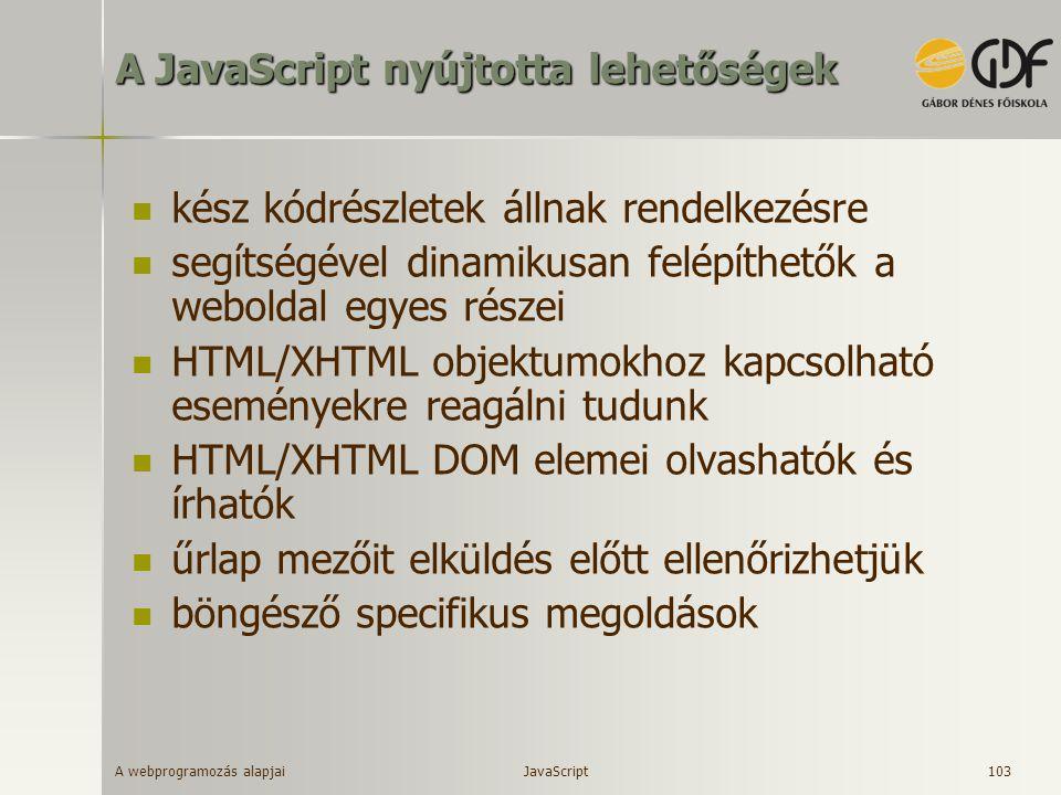 A webprogramozás alapjai 103 A JavaScript nyújtotta lehetőségek kész kódrészletek állnak rendelkezésre segítségével dinamikusan felépíthetők a webolda