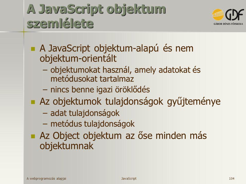 A webprogramozás alapjai 104 A JavaScript objektum szemlélete A JavaScript objektum-alapú és nem objektum-orientált –objektumokat használ, amely adato