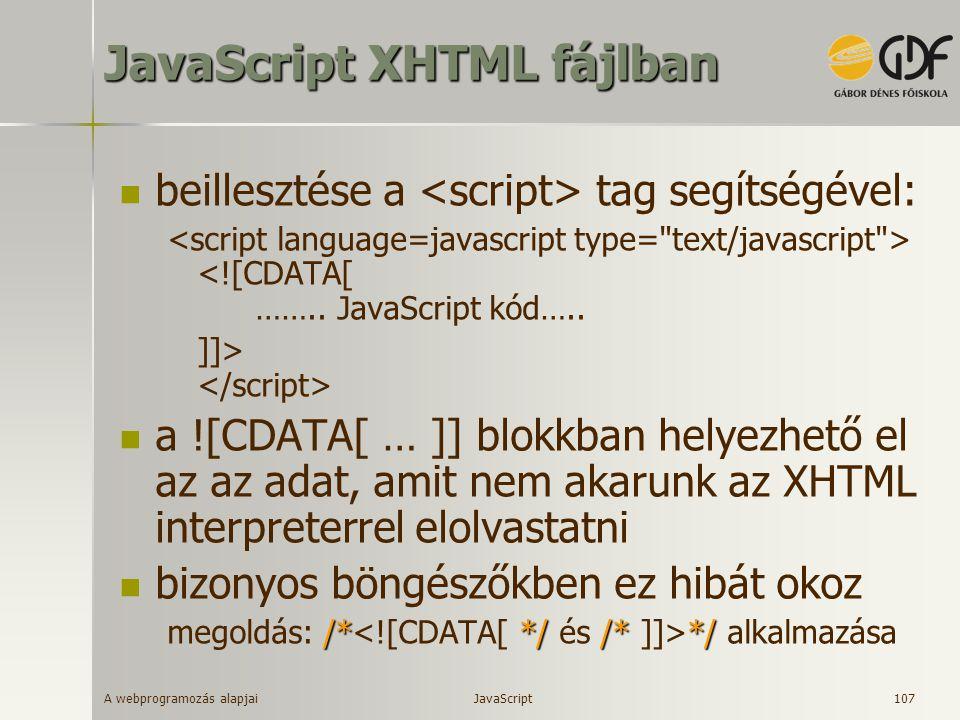 A webprogramozás alapjai 107 JavaScript XHTML fájlban beillesztése a tag segítségével: <![CDATA[ …….. JavaScript kód….. ]]> a ![CDATA[ … ]] blokkban h