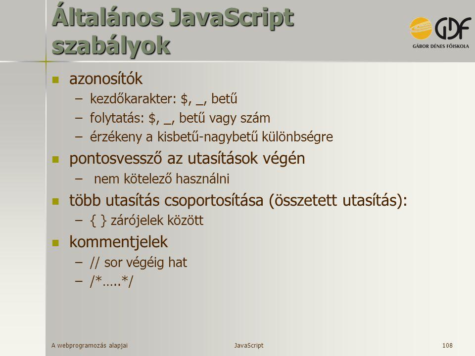 A webprogramozás alapjai 108 Általános JavaScript szabályok azonosítók –kezdőkarakter: $, _, betű –folytatás: $, _, betű vagy szám –érzékeny a kisbetű