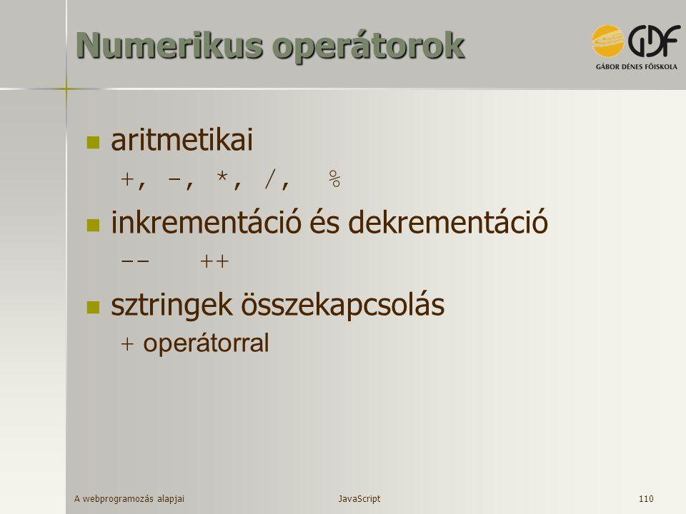 A webprogramozás alapjai 110 Numerikus operátorok aritmetikai +, -, *, /, % inkrementáció és dekrementáció -- ++ sztringek összekapcsolás + operátorra