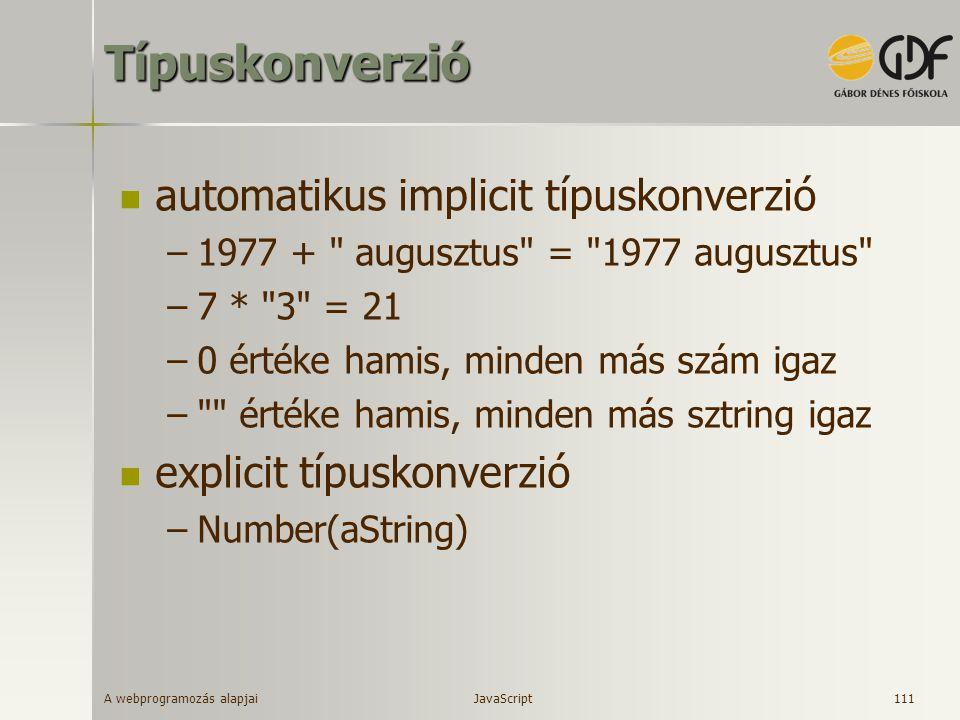 A webprogramozás alapjai 111Típuskonverzió automatikus implicit típuskonverzió –1977 +
