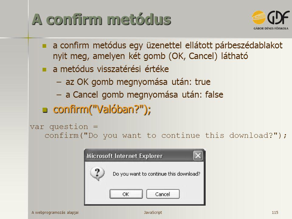 A webprogramozás alapjai 115 A confirm metódus a confirm metódus egy üzenettel ellátott párbeszédablakot nyit meg, amelyen két gomb (OK, Cancel) látha