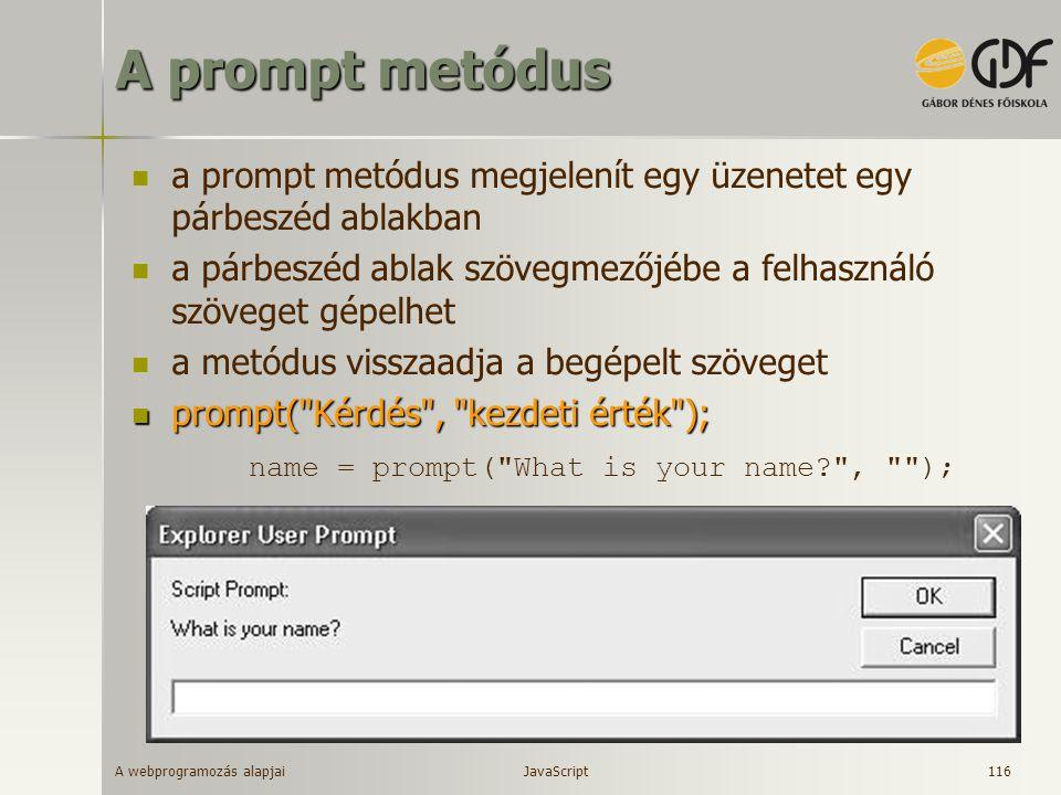 A webprogramozás alapjai 116 A prompt metódus a prompt metódus megjelenít egy üzenetet egy párbeszéd ablakban a párbeszéd ablak szövegmezőjébe a felha