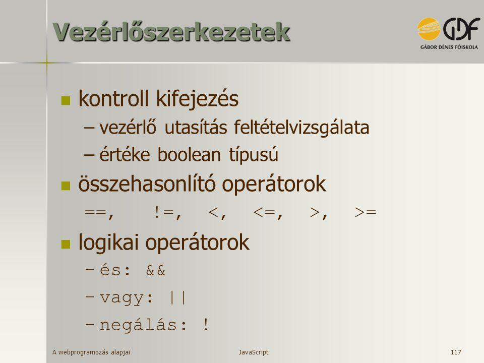 A webprogramozás alapjai 117Vezérlőszerkezetek kontroll kifejezés –vezérlő utasítás feltételvizsgálata –értéke boolean típusú összehasonlító operátoro
