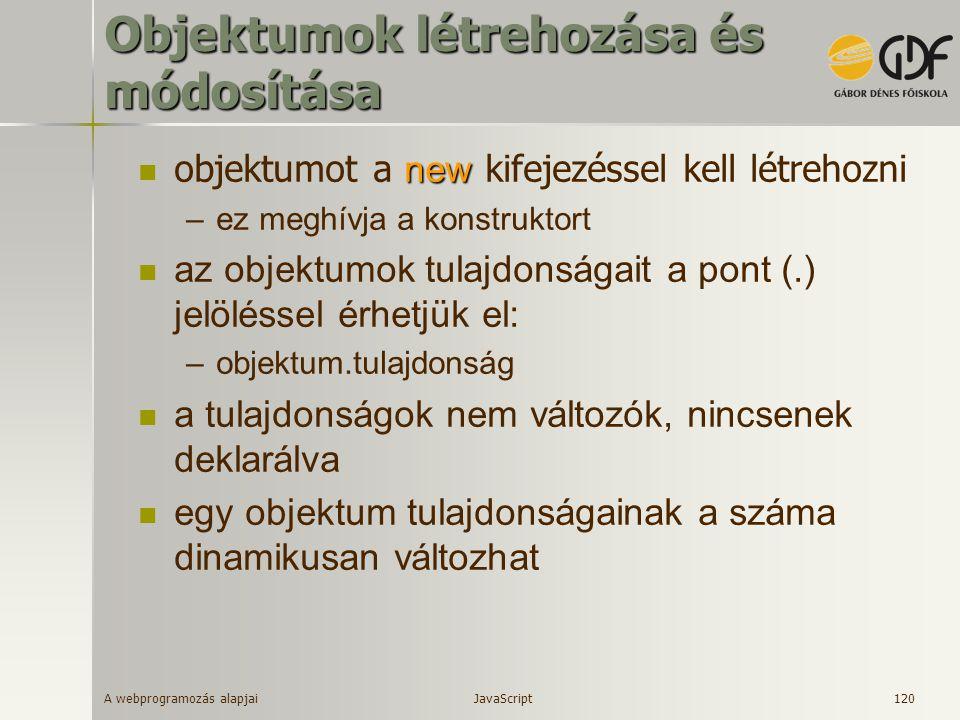 A webprogramozás alapjai 120 Objektumok létrehozása és módosítása new objektumot a new kifejezéssel kell létrehozni –ez meghívja a konstruktort az obj