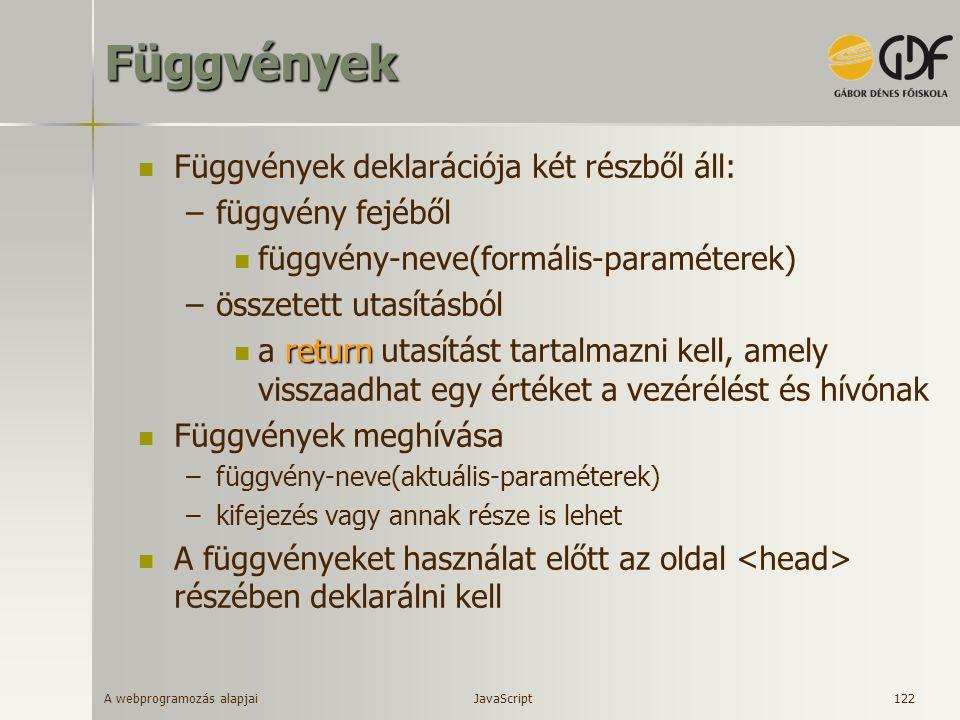 A webprogramozás alapjai 122Függvények Függvények deklarációja két részből áll: –függvény fejéből függvény-neve(formális-paraméterek) –összetett utasí