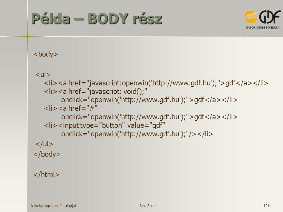 A webprogramozás alapjai 126 Példa – BODY rész gdf gdf gdf JavaScript
