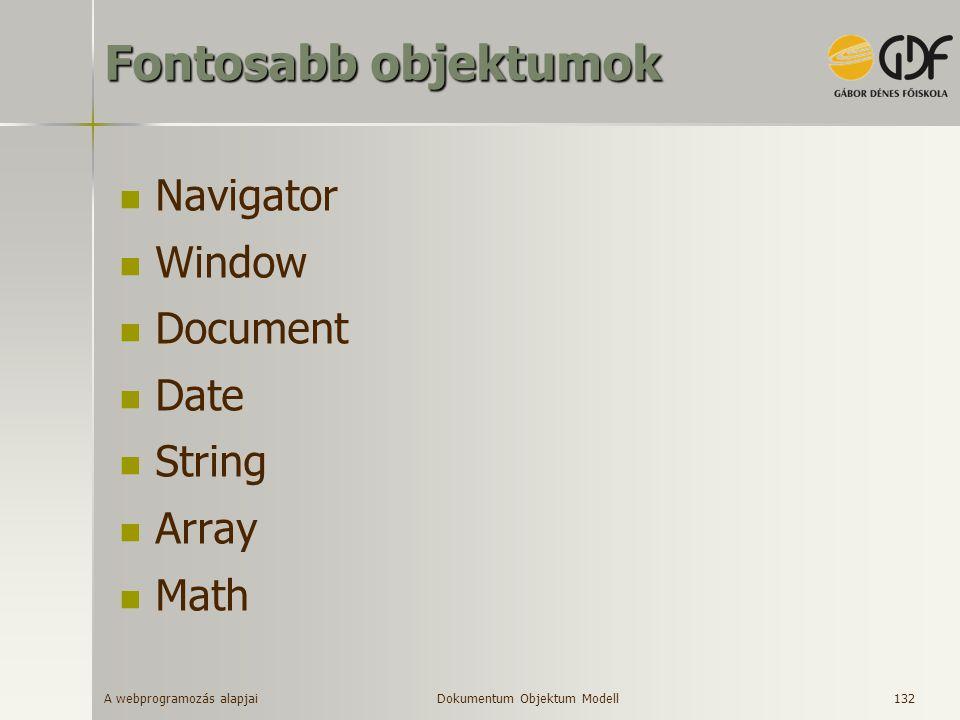 A webprogramozás alapjai 132 Fontosabb objektumok Navigator Window Document Date String Array Math Dokumentum Objektum Modell