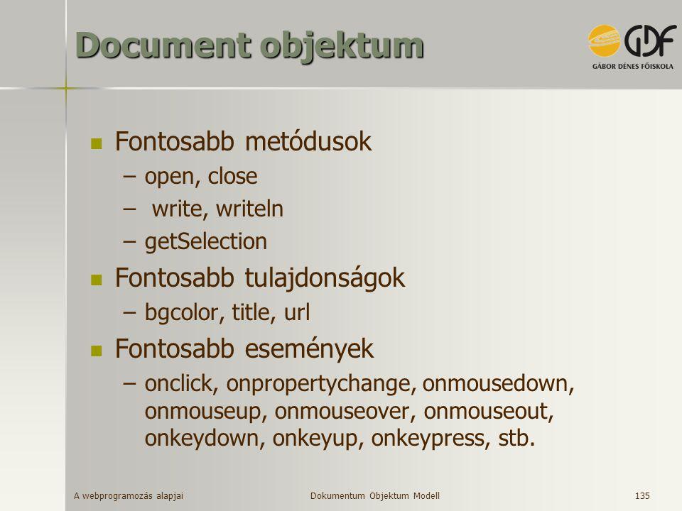 A webprogramozás alapjai 135 Document objektum Fontosabb metódusok –open, close – write, writeln –getSelection Fontosabb tulajdonságok –bgcolor, title