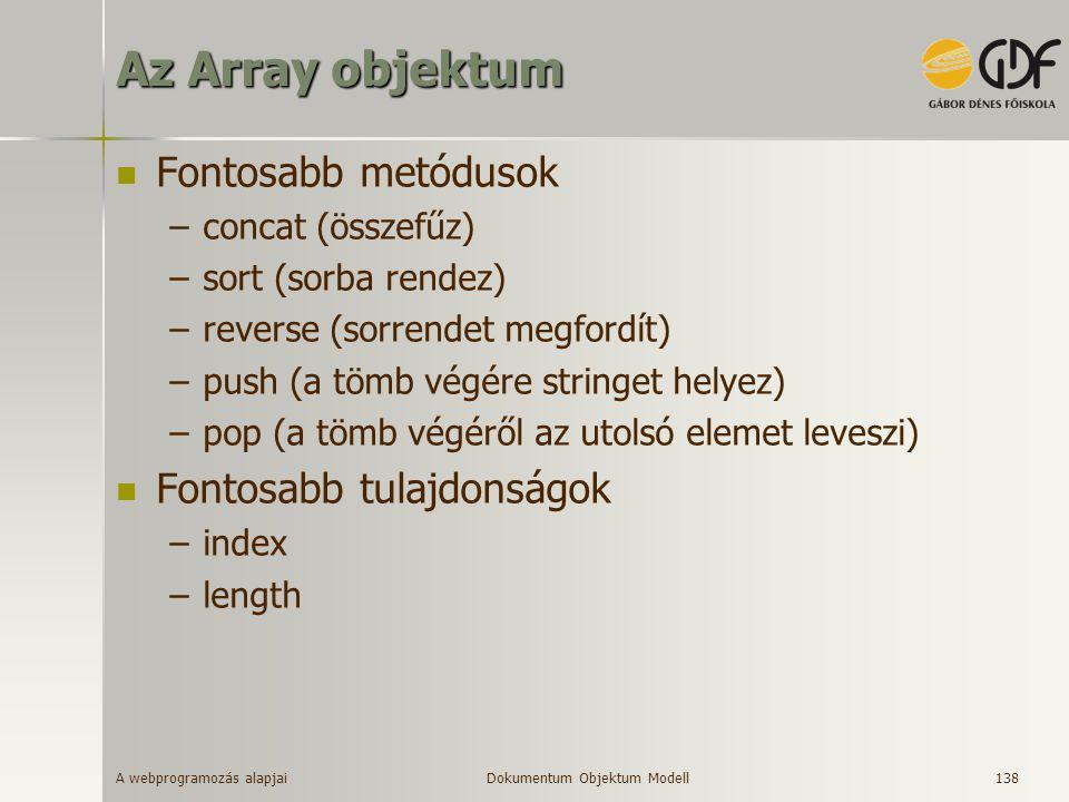 A webprogramozás alapjai 138 Az Array objektum Fontosabb metódusok –concat (összefűz) –sort (sorba rendez) –reverse (sorrendet megfordít) –push (a töm