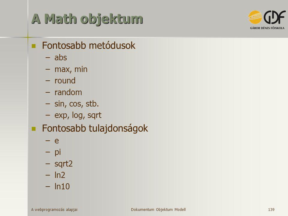A webprogramozás alapjai 139 A Math objektum Fontosabb metódusok –abs –max, min –round –random –sin, cos, stb. –exp, log, sqrt Fontosabb tulajdonságok