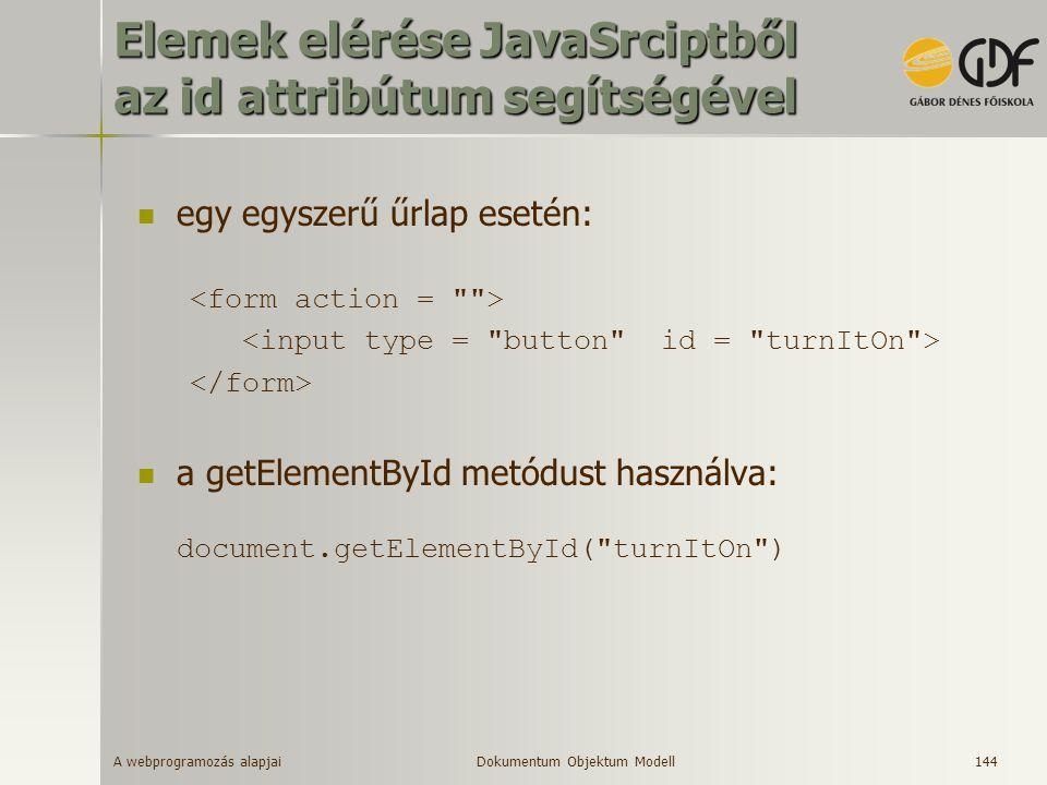 A webprogramozás alapjai 144 Elemek elérése JavaSrciptből az id attribútum segítségével egy egyszerű űrlap esetén: a getElementById metódust használva