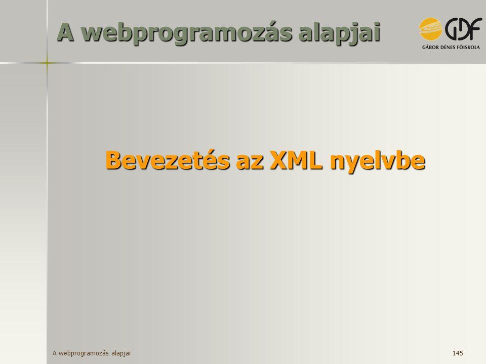 A webprogramozás alapjai 145 Bevezetés az XML nyelvbe A webprogramozás alapjai