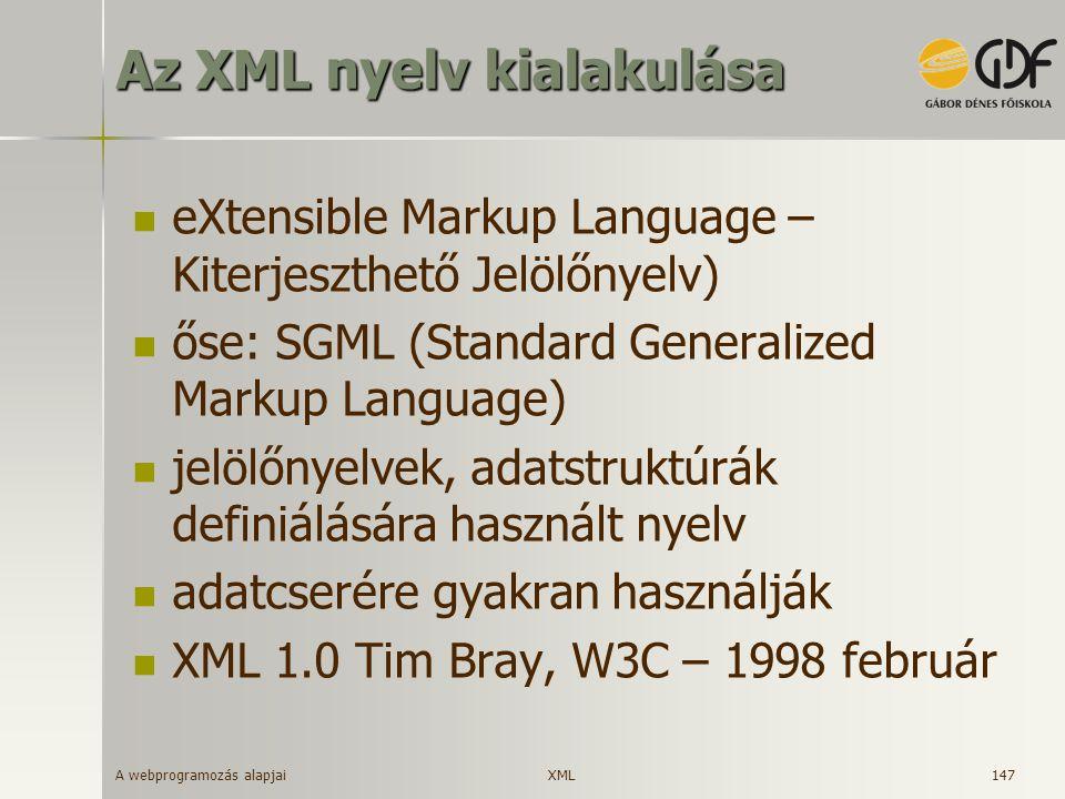 A webprogramozás alapjai 147 Az XML nyelv kialakulása eXtensible Markup Language – Kiterjeszthető Jelölőnyelv) őse: SGML (Standard Generalized Markup
