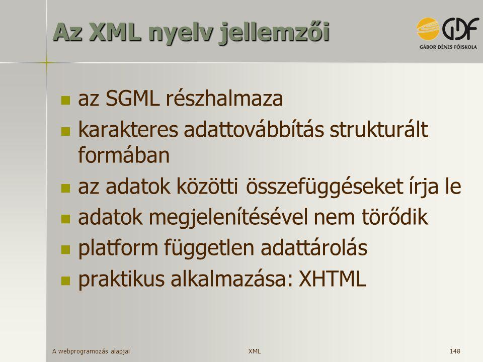 A webprogramozás alapjai 148 Az XML nyelv jellemzői az SGML részhalmaza karakteres adattovábbítás strukturált formában az adatok közötti összefüggések