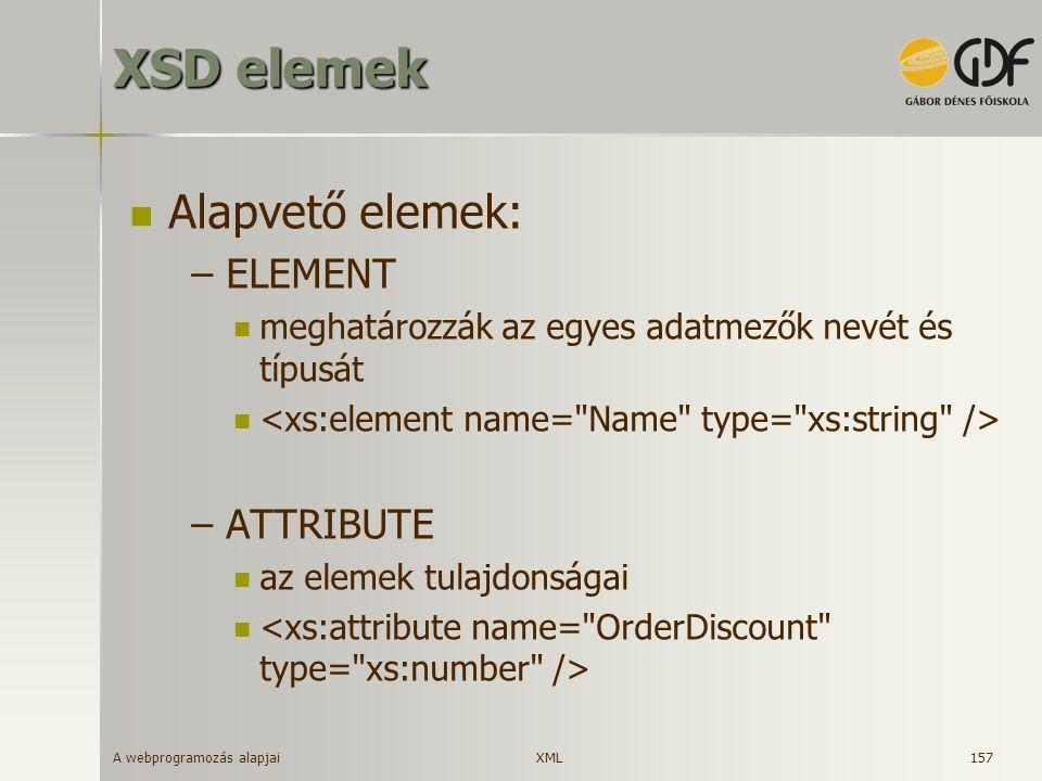 A webprogramozás alapjai 157 XSD elemek Alapvető elemek: – ELEMENT meghatározzák az egyes adatmezők nevét és típusát – ATTRIBUTE az elemek tulajdonság