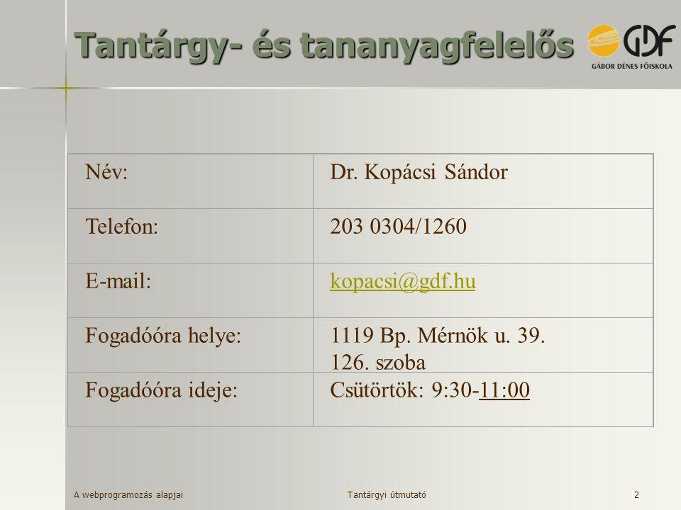 A webprogramozás alapjai 2 Tantárgy- és tananyagfelelős Név:Dr. Kopácsi Sándor Telefon:203 0304/1260 E-mail:kopacsi@gdf.hu Fogadóóra helye:1119 Bp. Mé