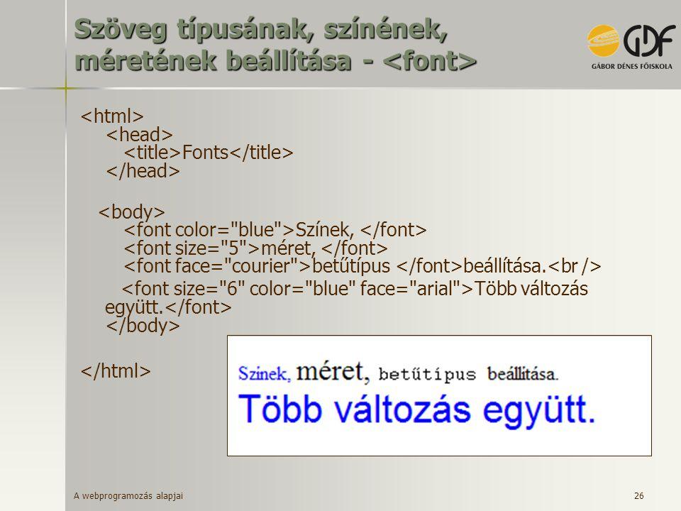 A webprogramozás alapjai 26 Szöveg típusának, színének, méretének beállítása - Szöveg típusának, színének, méretének beállítása - Fonts Színek, méret,