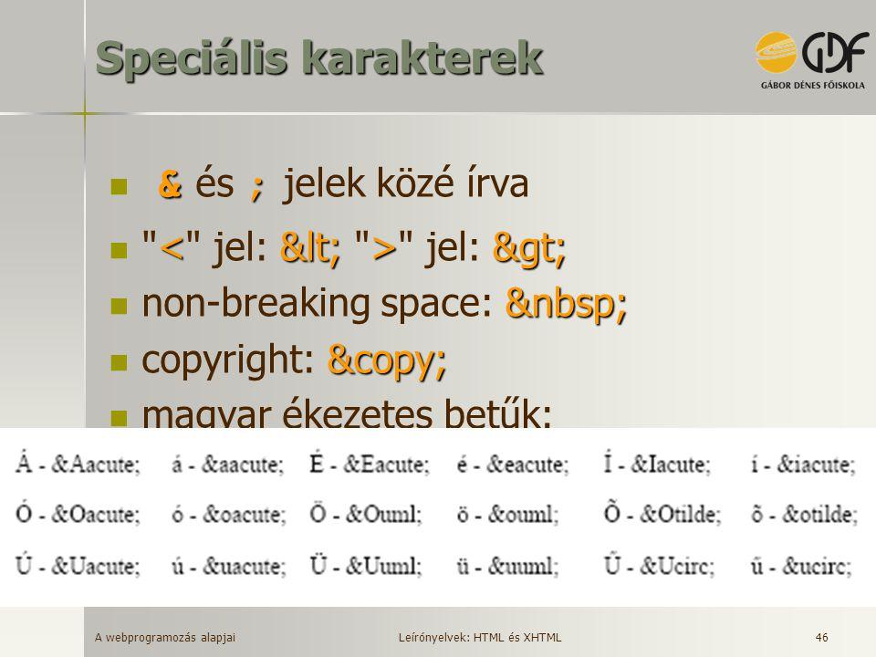 A webprogramozás alapjai 46 Speciális karakterek & ; & és ; jelek közé írva >