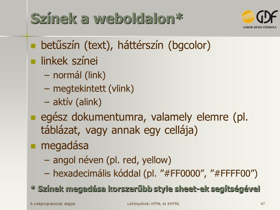 A webprogramozás alapjai 47 Színek a weboldalon* betűszín (text), háttérszín (bgcolor) linkek színei –normál (link) –megtekintett (vlink) –aktív (alin