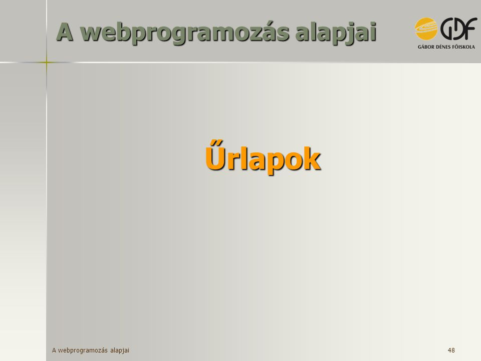 A webprogramozás alapjai 48 Űrlapok A webprogramozás alapjai