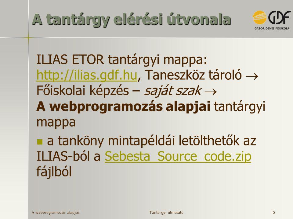 A webprogramozás alapjai 5 A tantárgy elérési útvonala ILIAS ETOR tantárgyi mappa: http://ilias.gdf.hu, Taneszköz tároló  Főiskolai képzés – saját sz