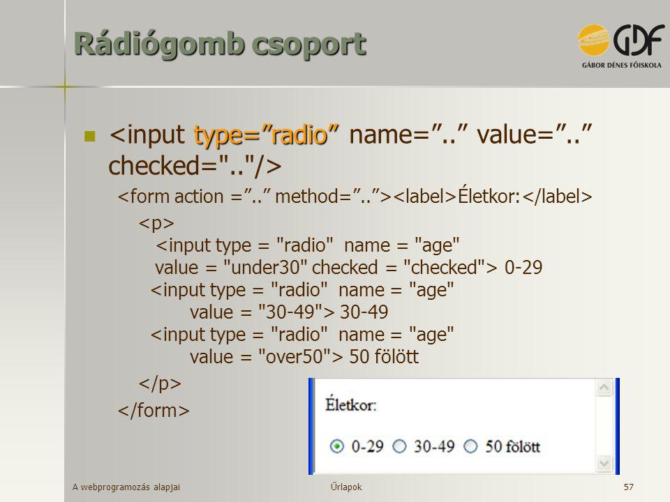 """A webprogramozás alapjai 57 Rádiógomb csoport type=""""radio"""" Életkor: 0-29 30-49 50 fölött Űrlapok"""