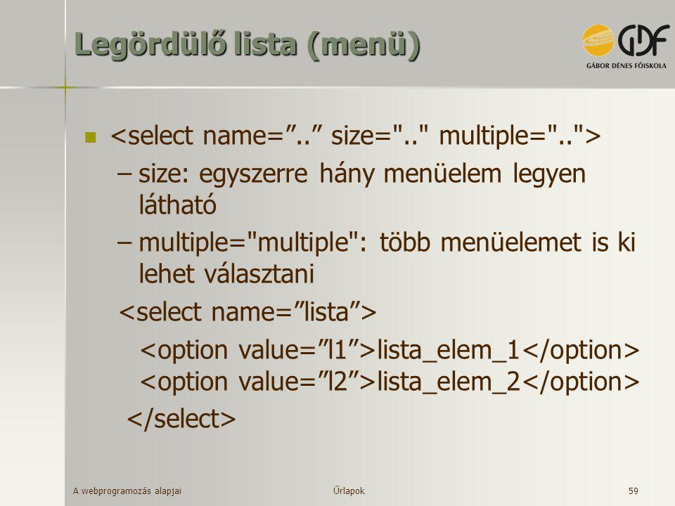 A webprogramozás alapjai 59 Legördülő lista (menü) –size: egyszerre hány menüelem legyen látható –multiple=