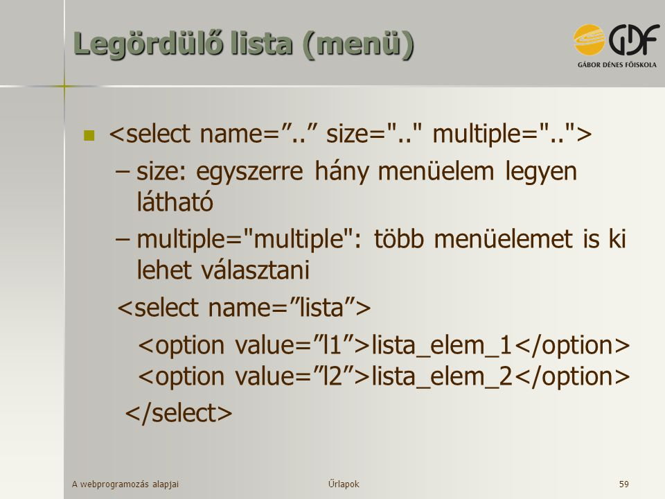 A webprogramozás alapjai 60 Űrlap elem – fájlnév megadása type= file Fájl neve: Űrlapok