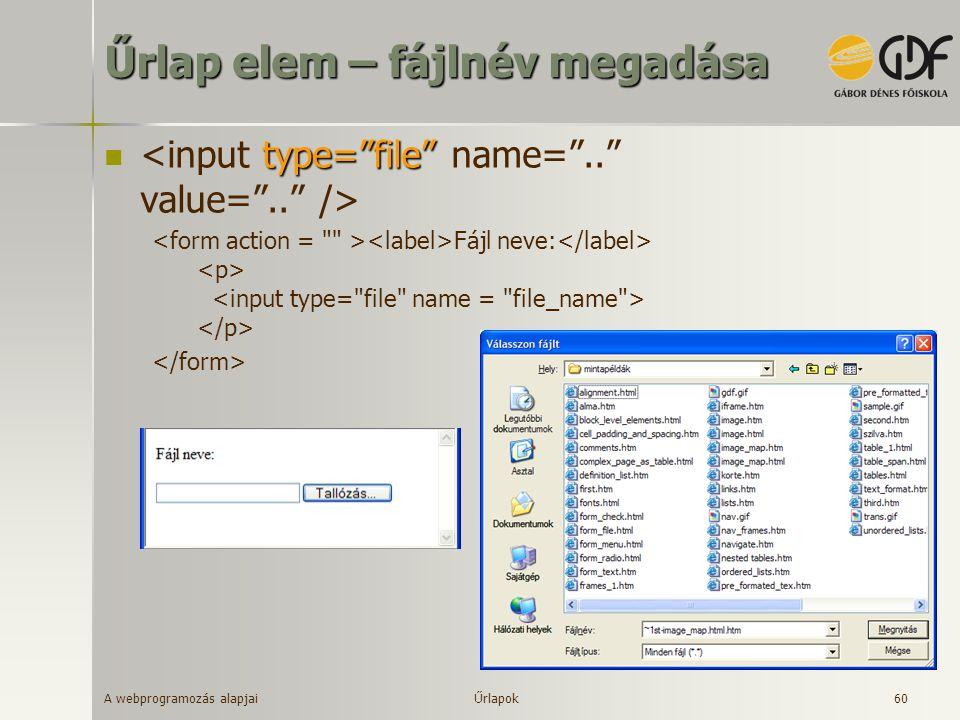 A webprogramozás alapjai 61 Űrlap elem - nyomógombok submit gomb type= submit reset gomb type= reset gomb képpel type= image általános célú gomb type= button Űrlapok