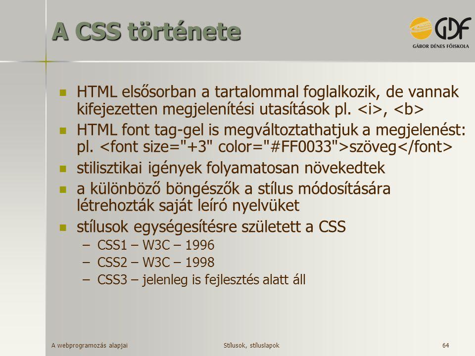 A webprogramozás alapjai 64 A CSS története HTML elsősorban a tartalommal foglalkozik, de vannak kifejezetten megjelenítési utasítások pl., HTML font