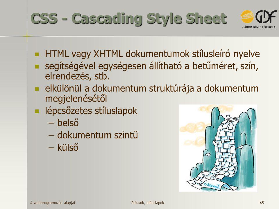 A webprogramozás alapjai 65 CSS - Cascading Style Sheet HTML vagy XHTML dokumentumok stílusleíró nyelve segítségével egységesen állítható a betűméret,