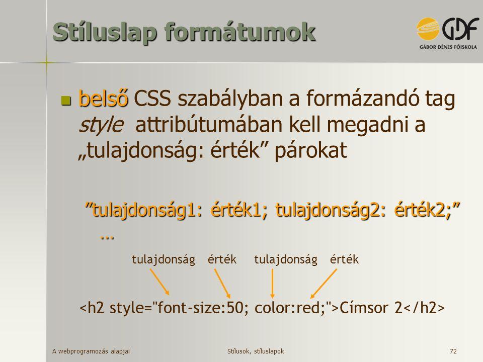 """A webprogramozás alapjai 72 Stíluslap formátumok belső belső CSS szabályban a formázandó tag style attribútumában kell megadni a """"tulajdonság: érték"""""""
