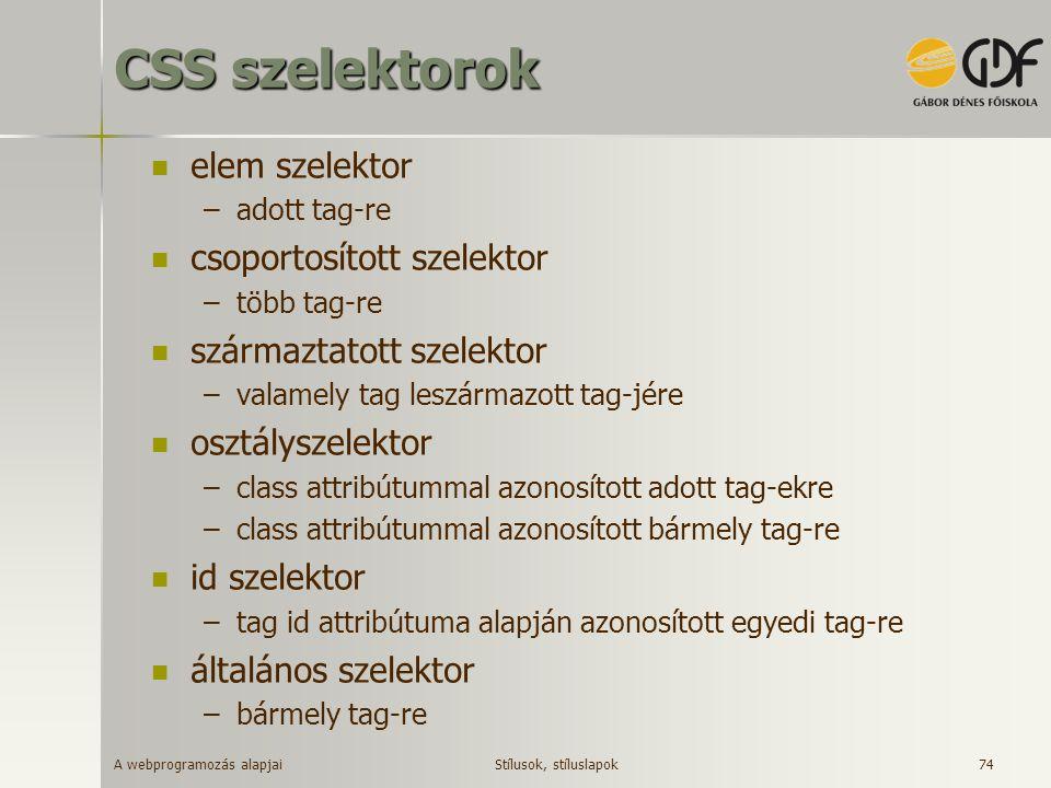 A webprogramozás alapjai 74 CSS szelektorok elem szelektor –adott tag-re csoportosított szelektor –több tag-re származtatott szelektor –valamely tag l