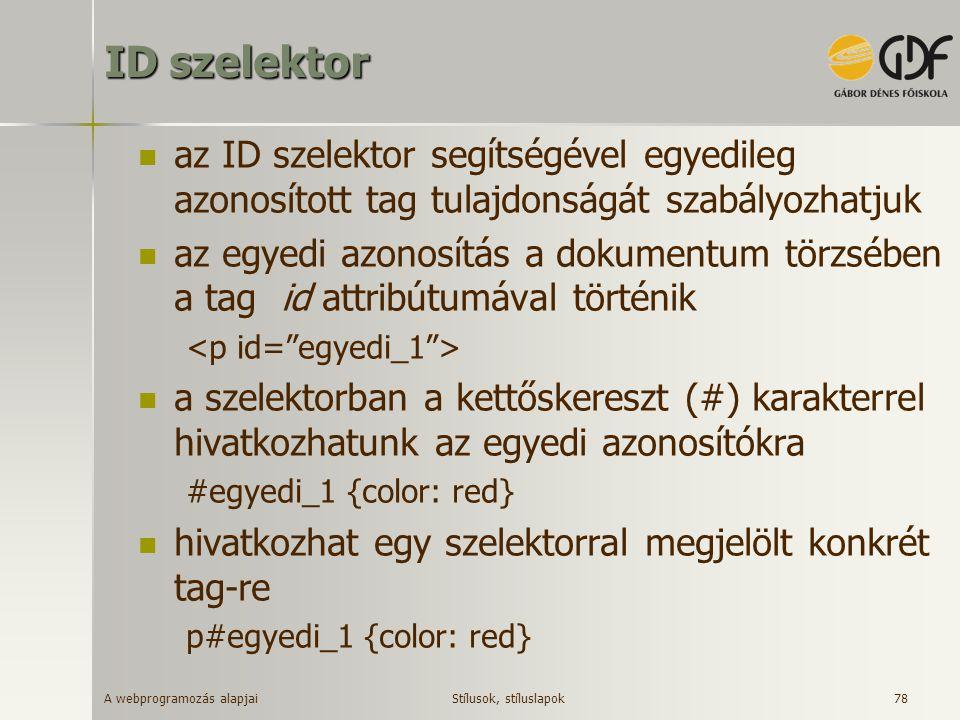 A webprogramozás alapjai 78 ID szelektor az ID szelektor segítségével egyedileg azonosított tag tulajdonságát szabályozhatjuk az egyedi azonosítás a d