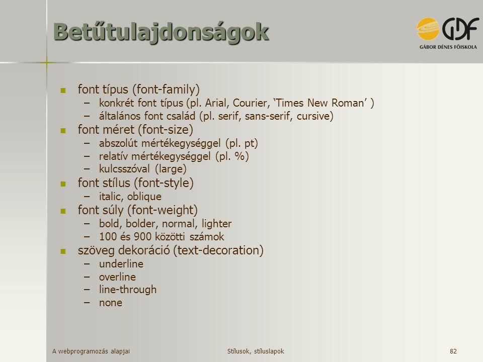 A webprogramozás alapjai 82Betűtulajdonságok font típus (font-family) –konkrét font típus (pl. Arial, Courier, 'Times New Roman' ) –általános font csa