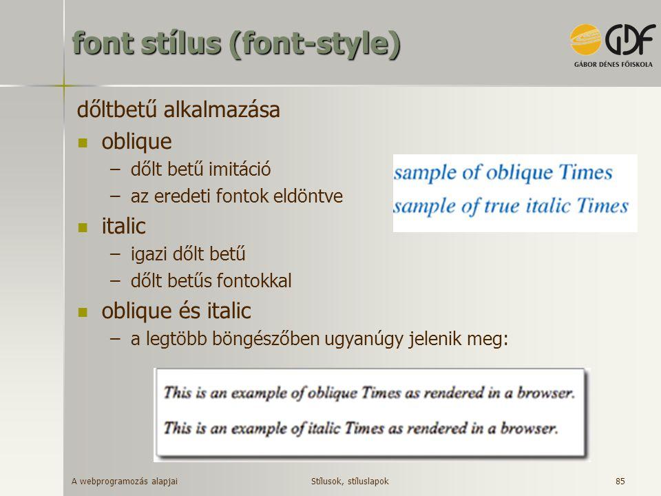 A webprogramozás alapjai 85 font stílus (font-style) dőltbetű alkalmazása oblique –dőlt betű imitáció –az eredeti fontok eldöntve italic –igazi dőlt b