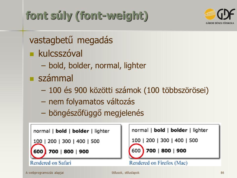 A webprogramozás alapjai 86 font súly (font-weight) vastagbetű megadás kulcsszóval –bold, bolder, normal, lighter számmal –100 és 900 közötti számok (